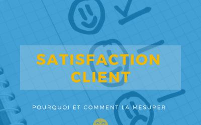 Pourquoi et comment mesurer la satisfaction client