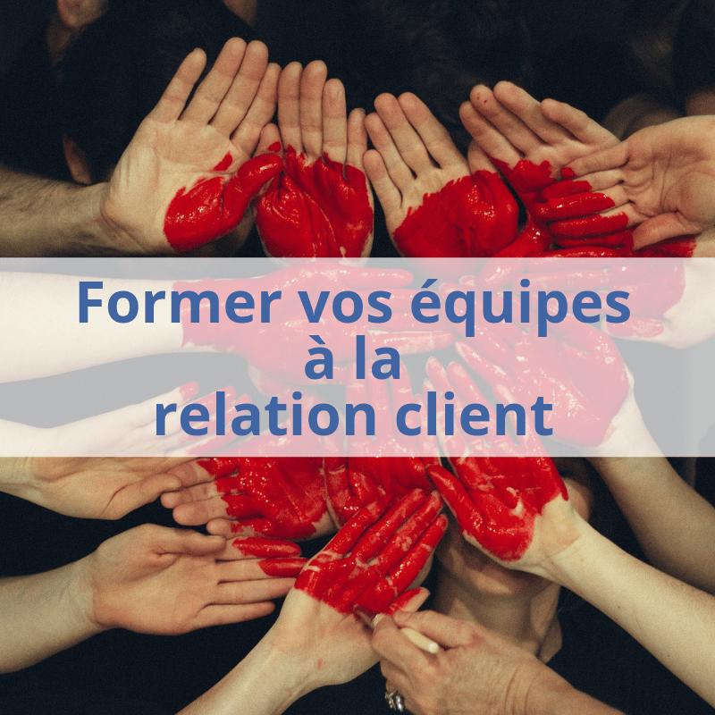 Former vos équipes aux Relations clients